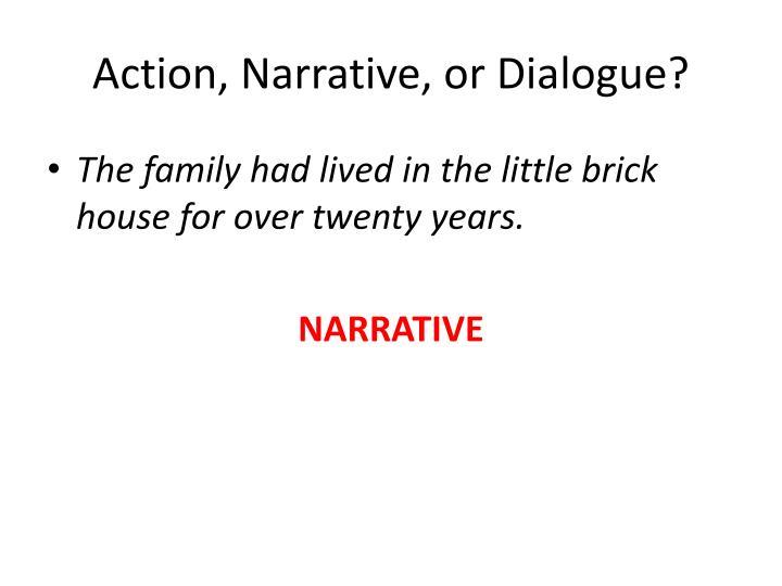 Action, Narrative, or Dialogue?