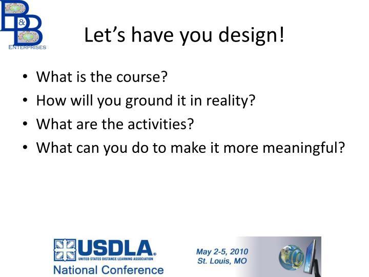 Let's have you design!