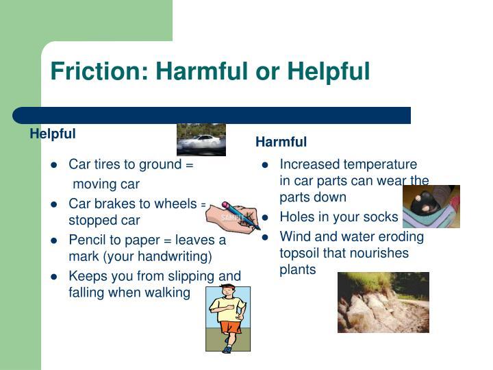 Friction: Harmful or Helpful