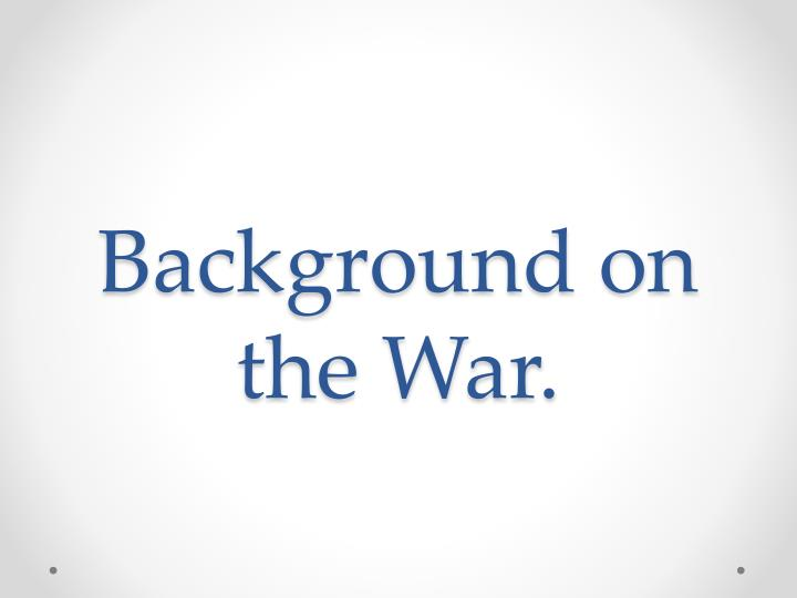 Background on the war