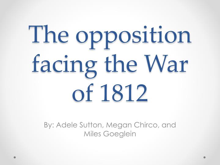 The opposition facing the war of 1812