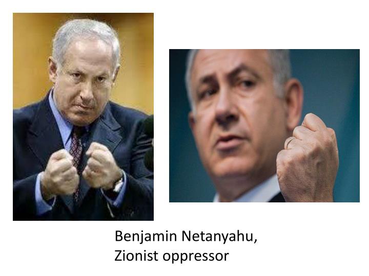 Benjamin Netanyahu, Zionist oppressor