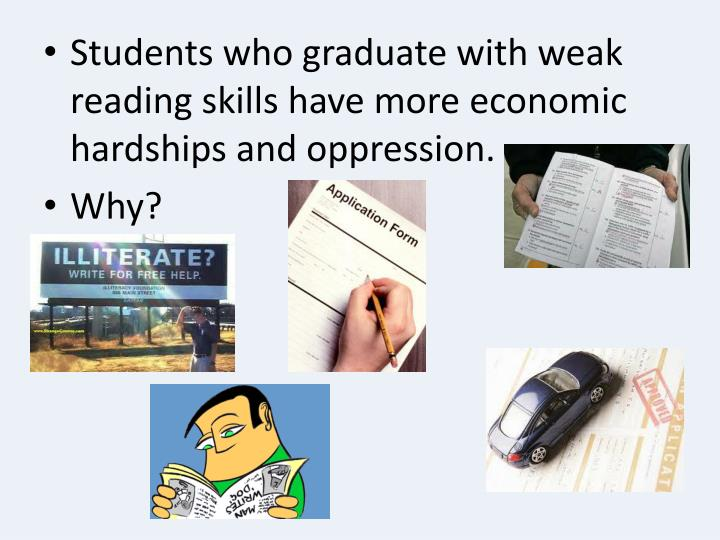 Students who graduate with weak reading skills have more economic hardships and oppression.