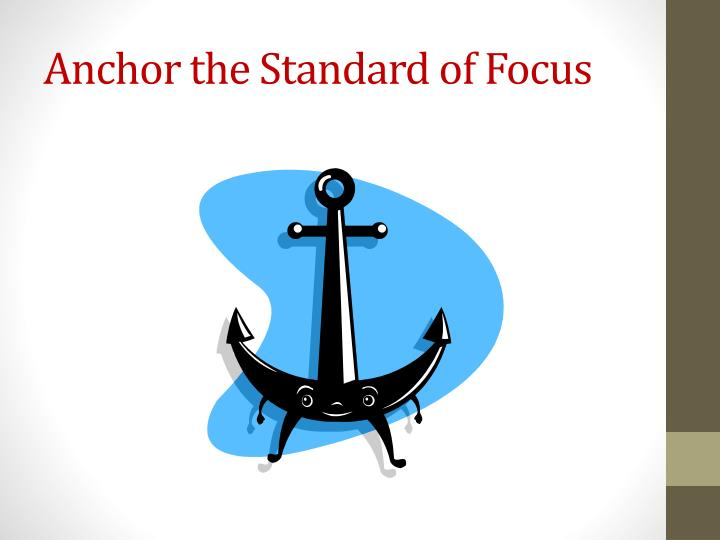 Anchor the Standard of Focus