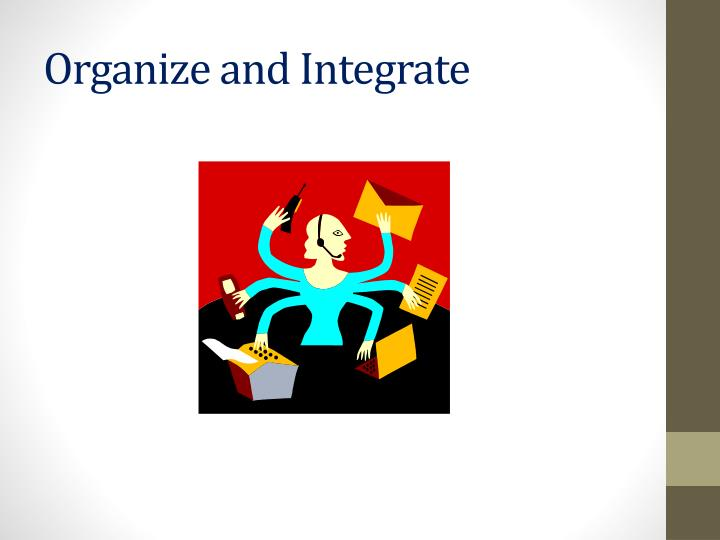 Organize and Integrate