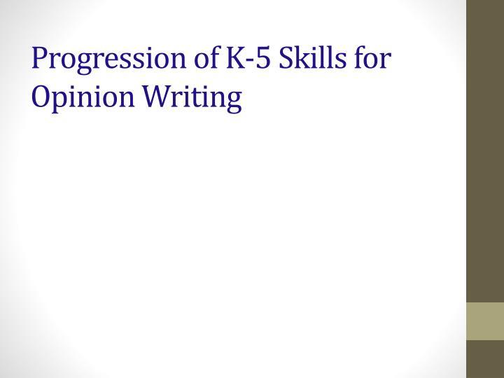 Progression of K-5 Skills for Opinion Writing
