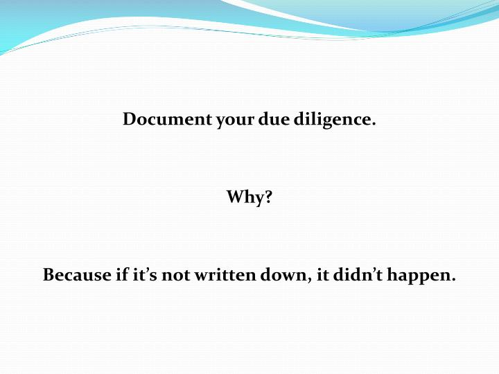 Document your due diligence.