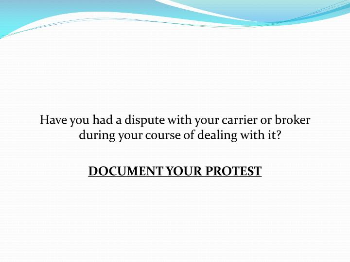Have you had a dispute with your carrier or broker during your course of dealing with it?