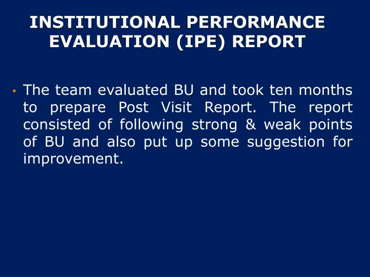 The team evaluated BU and took ten months to prepare Post Visit Report. The report consisted of following strong & weak points of BU and also put up some suggestion for