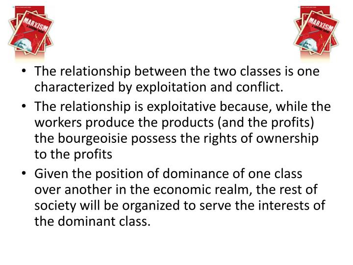 The relationship between the two classes is one characterized by exploitation and conflict.