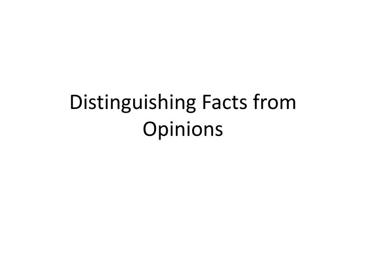 Distinguishing Facts from Opinions