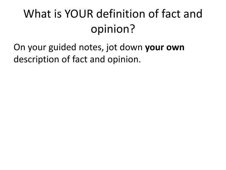 What is YOUR definition of fact and opinion?