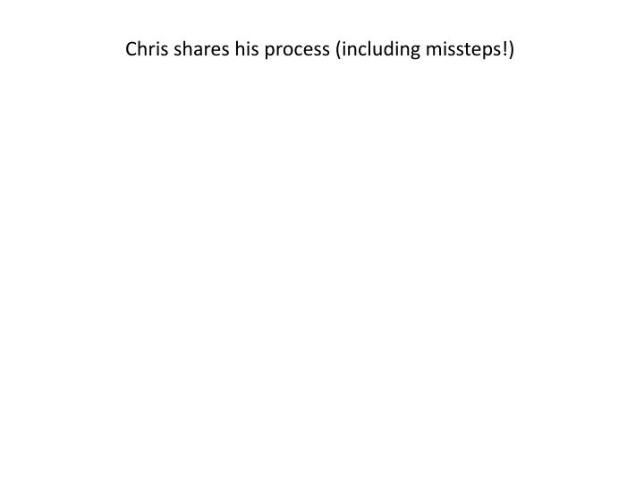 Chris shares his process (including missteps!)
