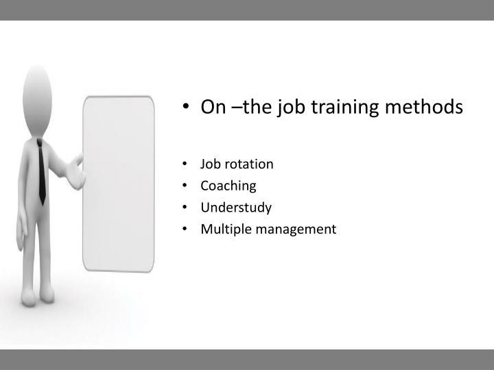 On –the job training methods