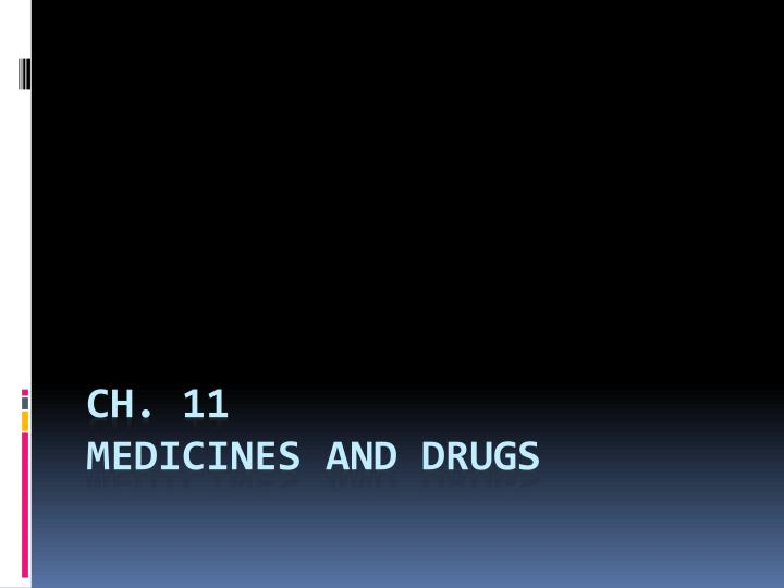 Ch 11 medicines and drugs