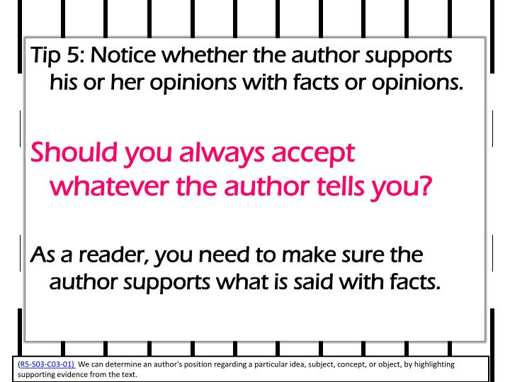 Tip 5: Notice whether the author supports his or her opinions with facts or opinions.