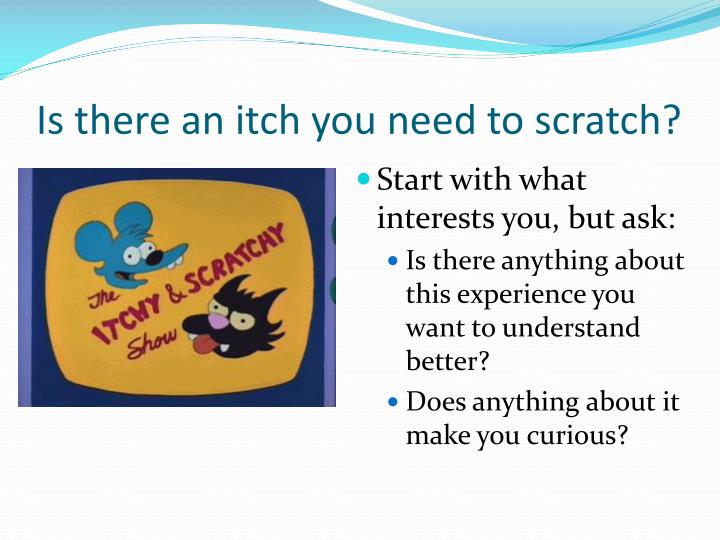 Is there an itch you need to scratch?