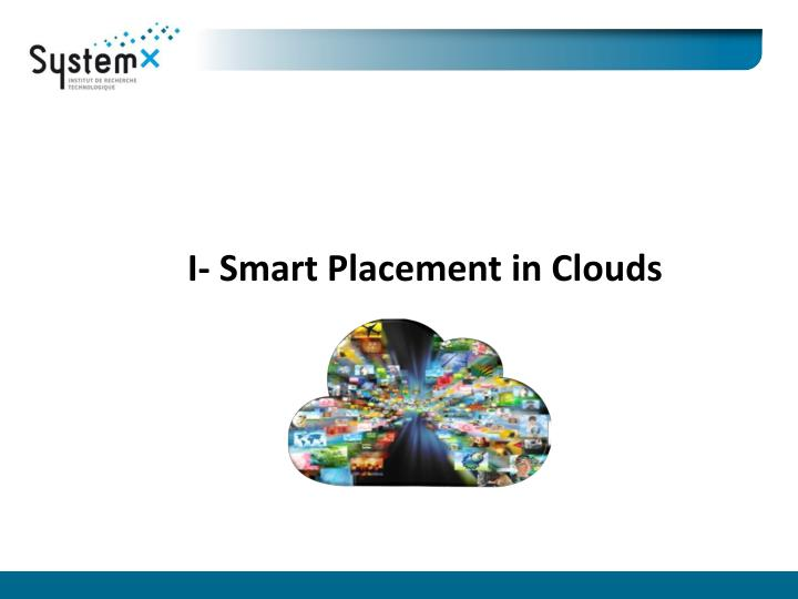 I- Smart Placement in Clouds