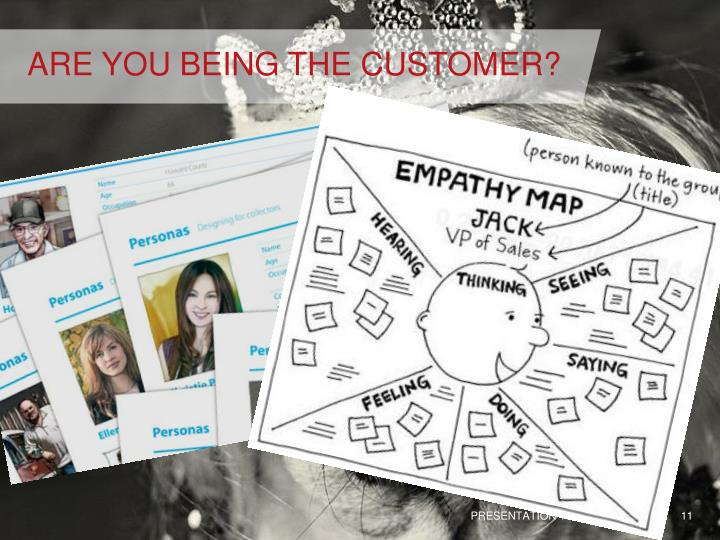 ARE YOU BEING THE CUSTOMER?