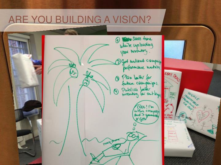 ARE YOU BUILDING A VISION?