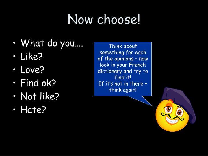 Now choose!