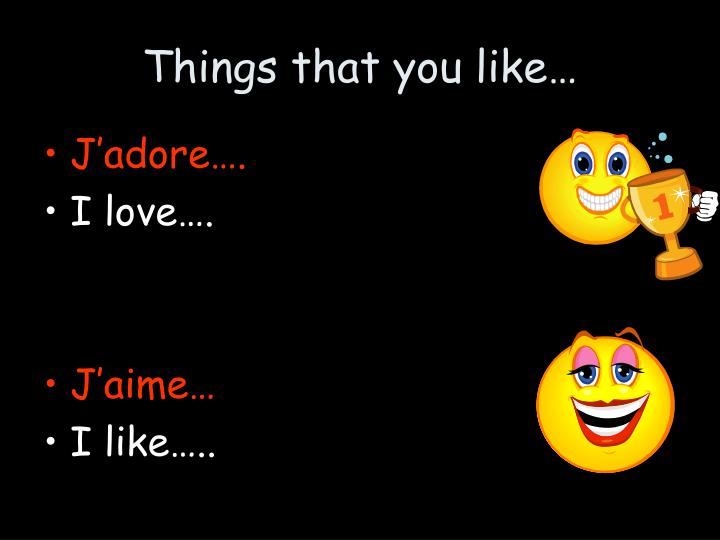 Things that you like…