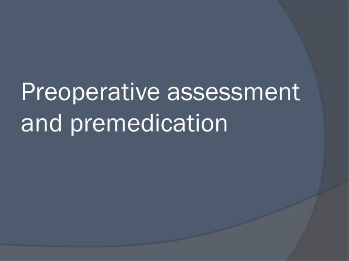 Preoperative assessment and premedication