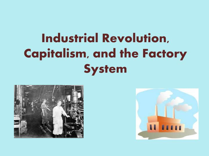 Industrial Revolution, Capitalism, and the Factory System