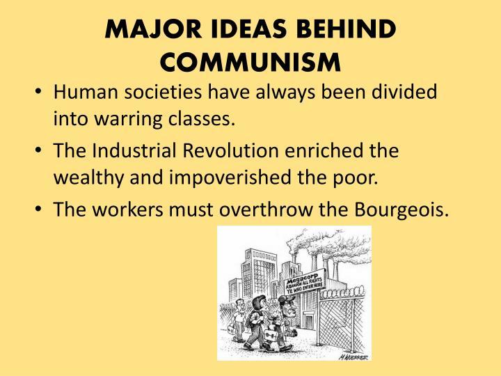MAJOR IDEAS BEHIND COMMUNISM