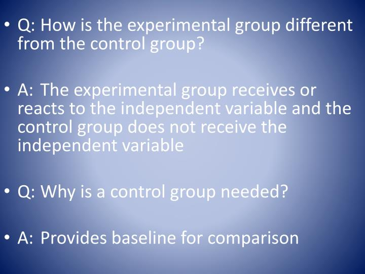 Q:How is the experimental group different from the control group?