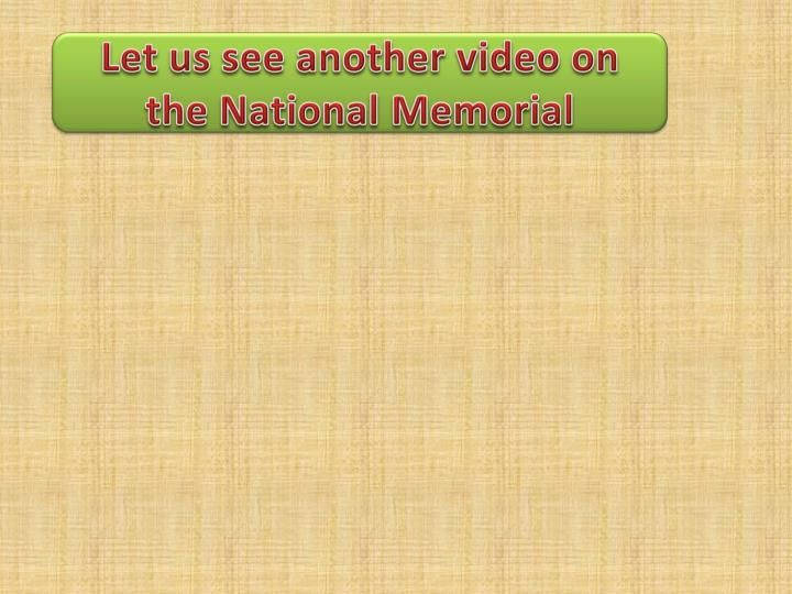 Let us see another video on the National Memorial