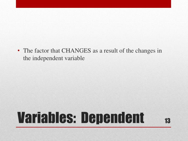 The factor that CHANGES as a result of the changes in the independent variable