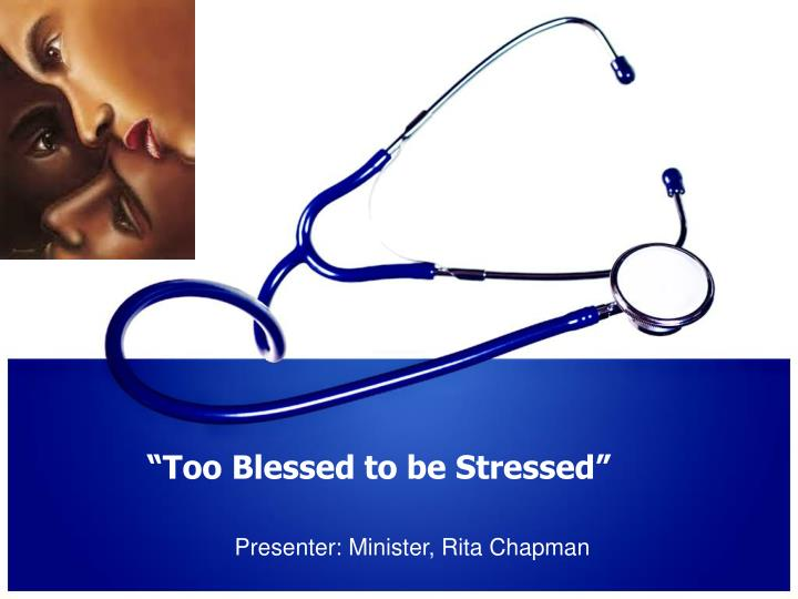 """""""Too Blessed to be Stressed"""""""