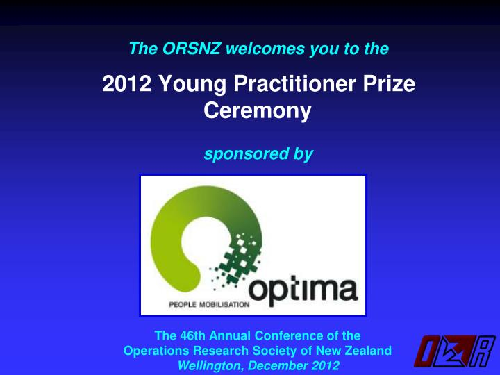 the orsnz welcomes you to the 2012 young practitioner prize ceremony sponsored by