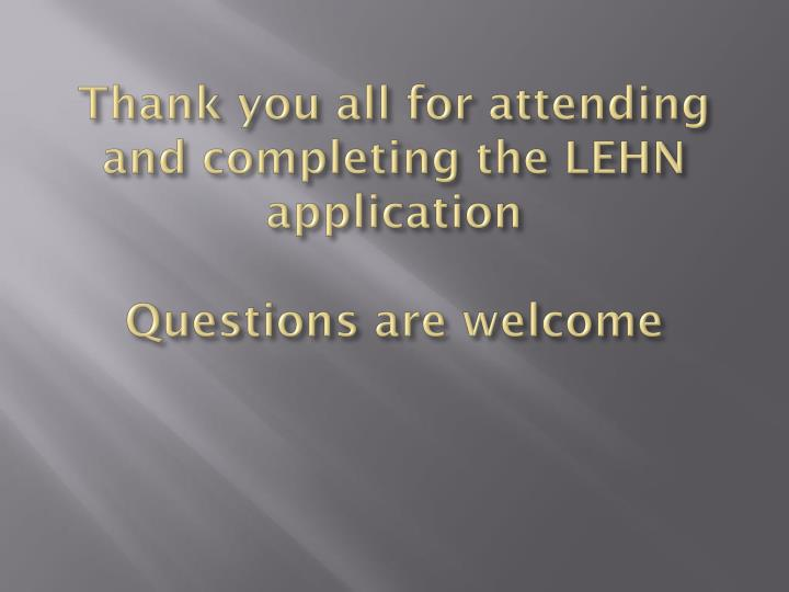 Thank you all for attending and completing the LEHN application