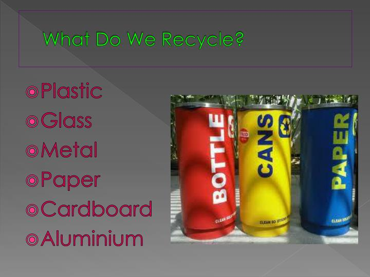 What do we recycle