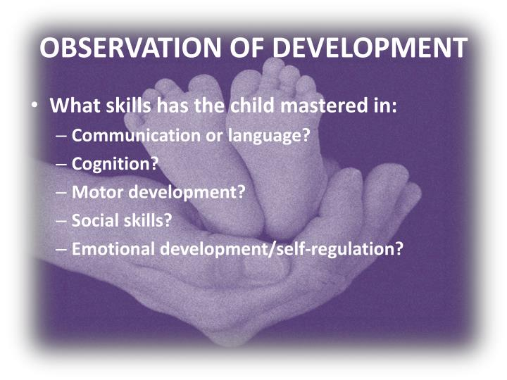 OBSERVATION OF DEVELOPMENT