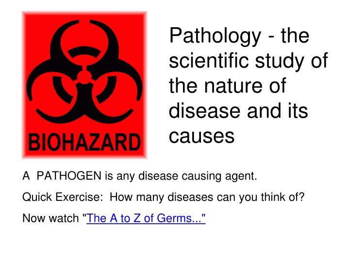 Pathology the scientific study of the nature of disease and its causes