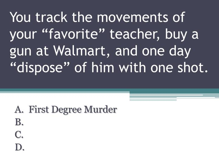 """You track the movements of your """"favorite"""" teacher, buy a gun at"""