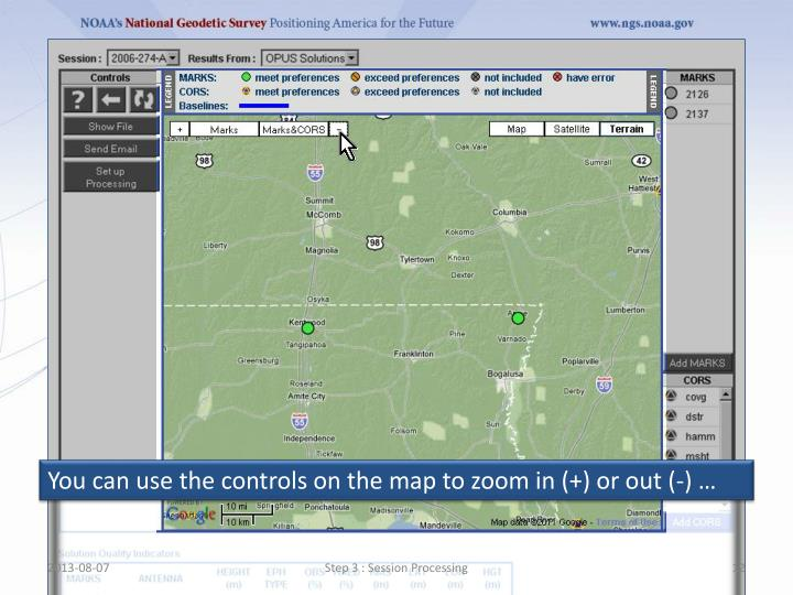 You can use the controls on the map to zoom in (+) or out (-) …