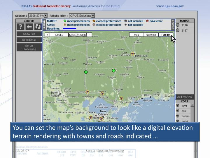 You can set the map's background to look like a digital elevation terrain rendering with towns and roads indicated …