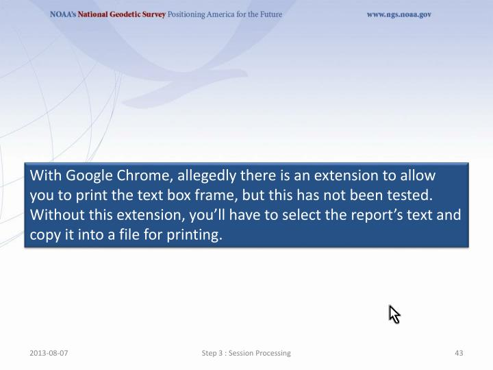 With Google Chrome, allegedly there is an extension to allow you to print the text box frame, but this has not been tested. Without this extension, you'll have to select the report's text and copy it into a file for printing.