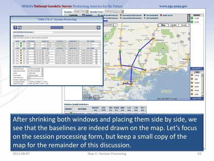 After shrinking both windows and placing them side by side, we see that the baselines are indeed drawn on the map. Let's focus on the session processing form, but keep a small copy of the map for the remainder of this discussion.