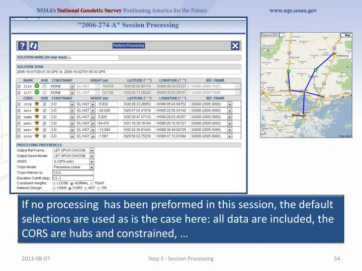 If no processing  has been preformed in this session, the default selections are used as is the case here: all data are included, the CORS are hubs and constrained, …