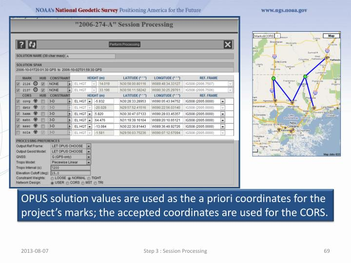 OPUS solution values are used as the a priori coordinates for the project's marks; the accepted coordinates are used for the CORS.