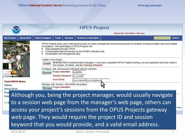Although you, being the project manager, would usually navigate to a session web page from the manager's web page, others can access your project's sessions from the OPUS Projects gateway web page. They would require the project ID and session keyword that you would provide, and a valid email address.