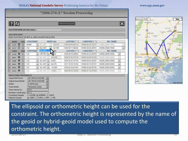 The ellipsoid or orthometric height can be used for the constraint. The