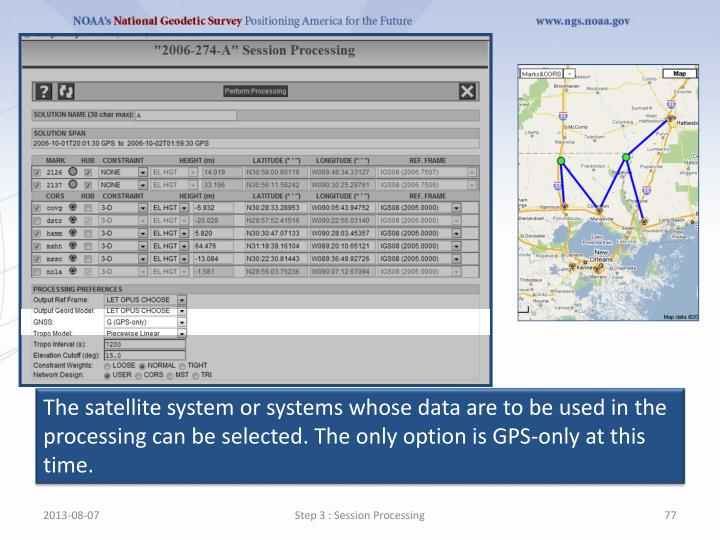 The satellite system or systems whose data are to be used in the processing can be selected. The only option is GPS-only at this time.