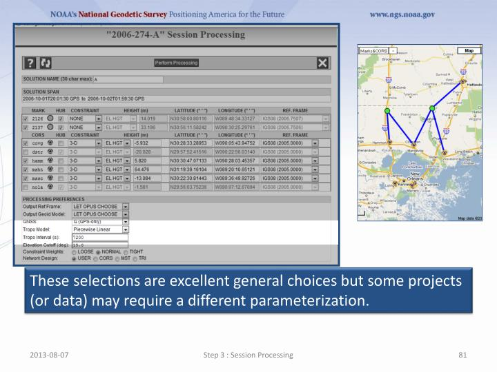 These selections are excellent general choices but some projects (or data) may require a different parameterization.