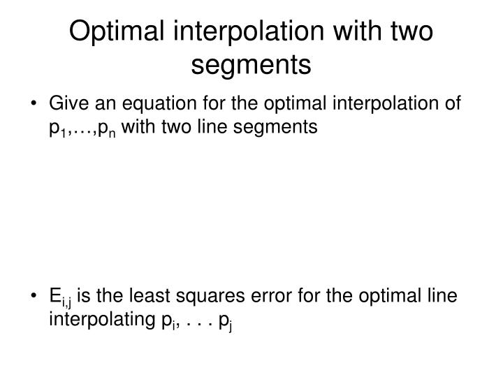 Optimal interpolation with two segments